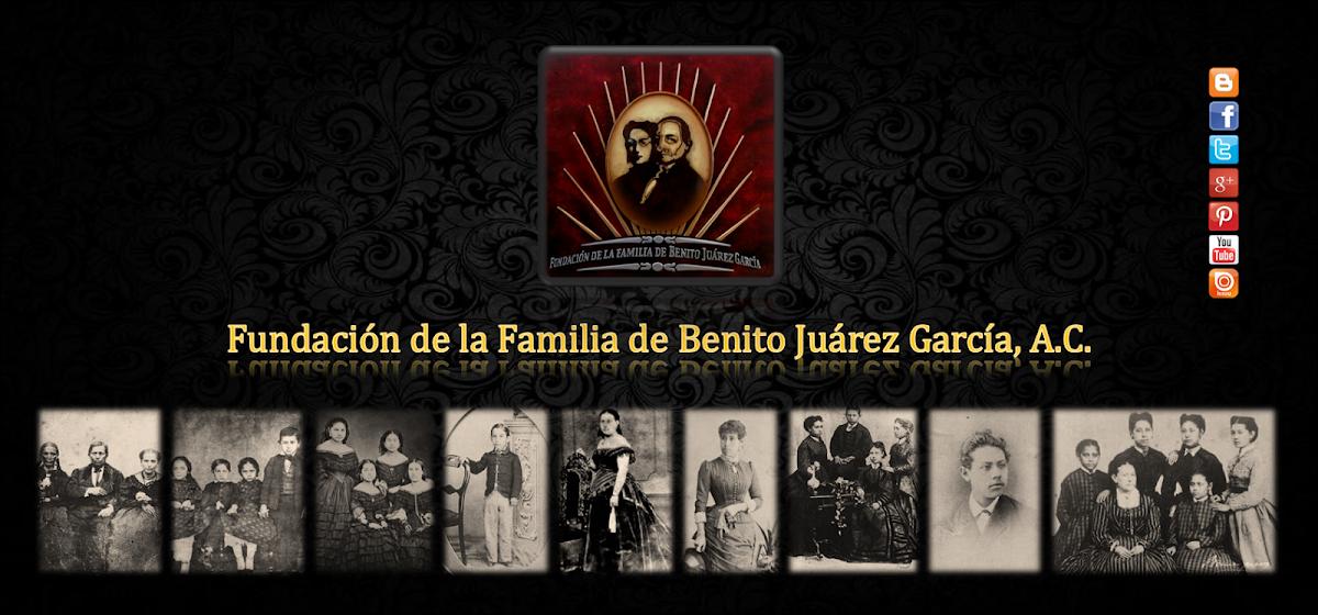 FUNDACIÓN DE LA FAMILIA DE BENITO JUÁREZ GARCÍA