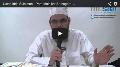 Ustaz Idris Sulaiman – Para Malaikat Bersegera Melaksanakan Perintah Allah