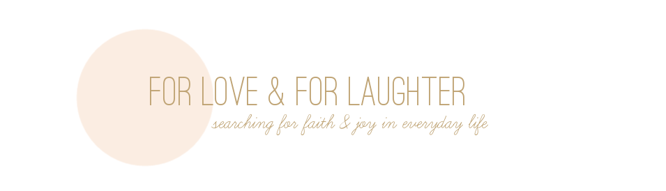for love &amp; for laughter