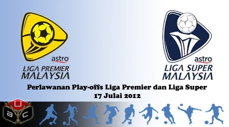 keputusan penuh perlawanan play-offs liga malaysia 2012  17 julai 2012