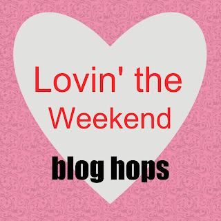 Lovin' the Weekend Blog Hops