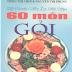 Kỹ Thuật Nấu Ăn Đãi Tiệc 60 Món Gỏi - Triệu Thị Chơi & Nguyễn Thị Phụng