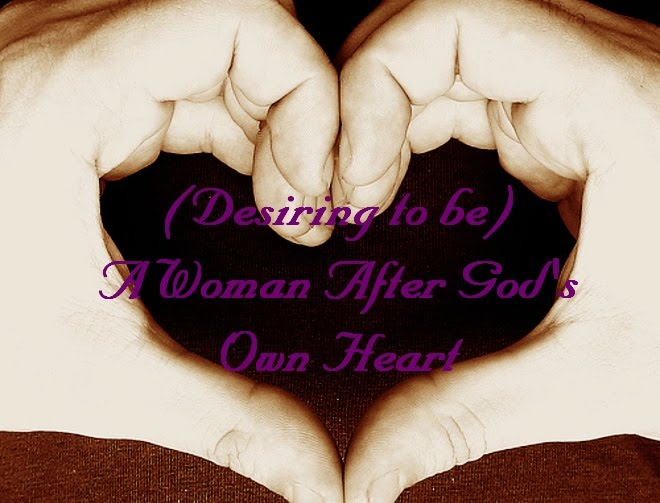 (Desiring to be) A Woman After God's Own Heart