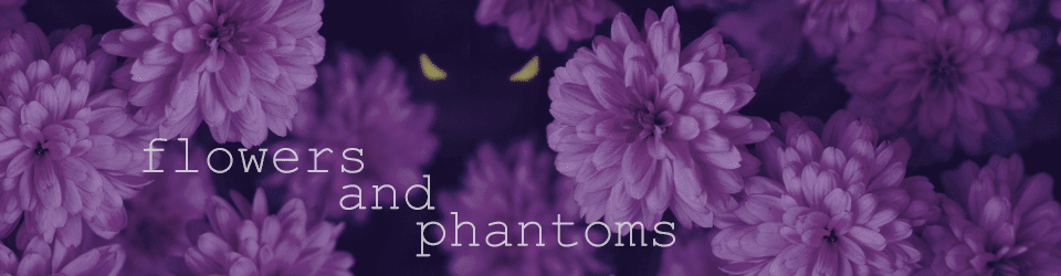 Flowers and Phantoms