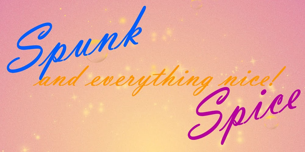 Spunk, Spice, and Everything Nice