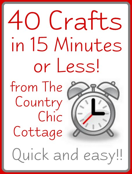 40 quick crafts in 15 minutes or less the country chic for Quick craft
