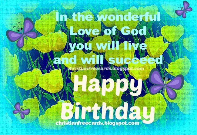 Christian Wish on your Happy Birthday. Free christian quotes for congratulate birthday, bday, free image for daughter, mom, grandmother, sister, friend, girl. Christian card.