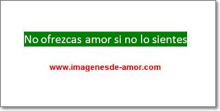 No ofrezcas amor si no lo sientes...