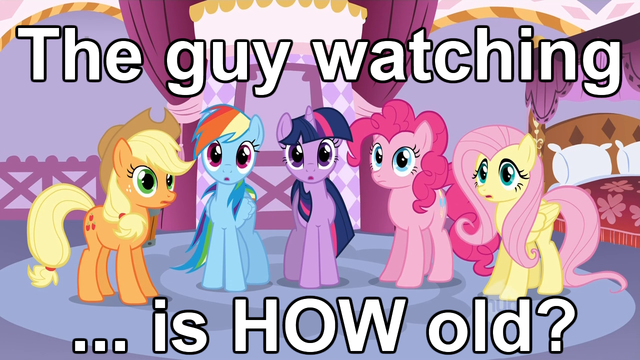 My_Little_Pony_Friendship_is_Magic_The_guy_watching_is_how_old.png