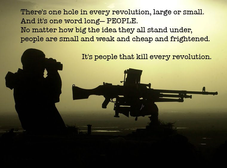 """...it's people that kill every revolution."""