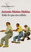 Lectura de Todo lo que era sólido, de Antonio Muñoz Molina