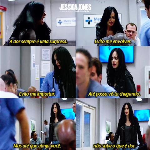 Jéssica Jones dizendo que você pode evitar a dor, mas, que quando ela atinge você, aí você saberá o que é dor.