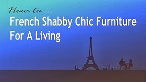 Learn How to French Shabby Chic For A Living