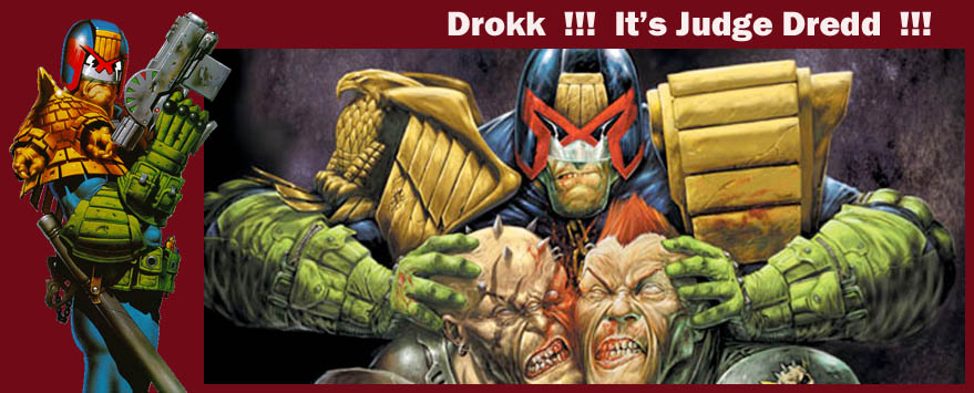 Drokk !!! It's Judge Dredd !!!