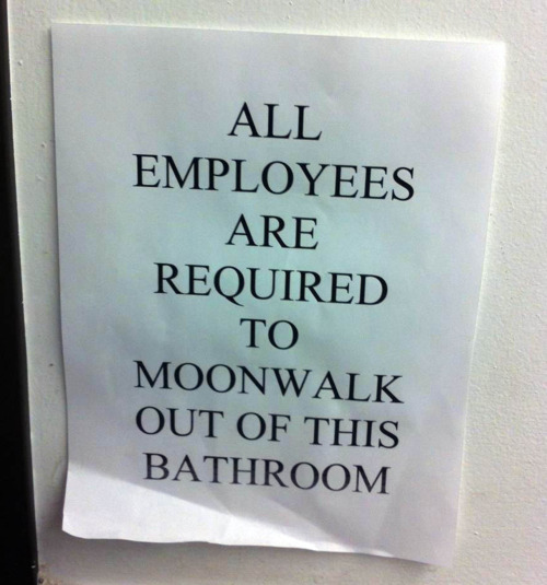 All Employees Are Required To Moonwalk Out Of This Bathroom