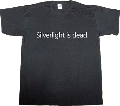 microsoft Silverlight obsolete t-shirt ephemeral-t-shirts