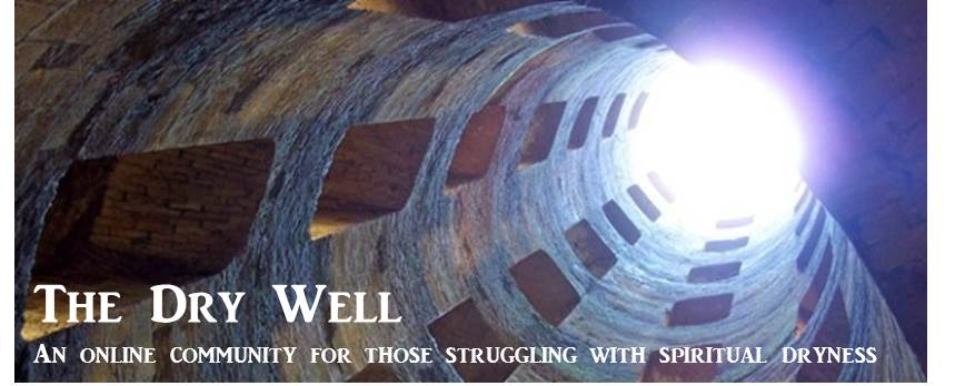The Dry Well - A community for those dealing with spiritual dryness, depression, or darkness.