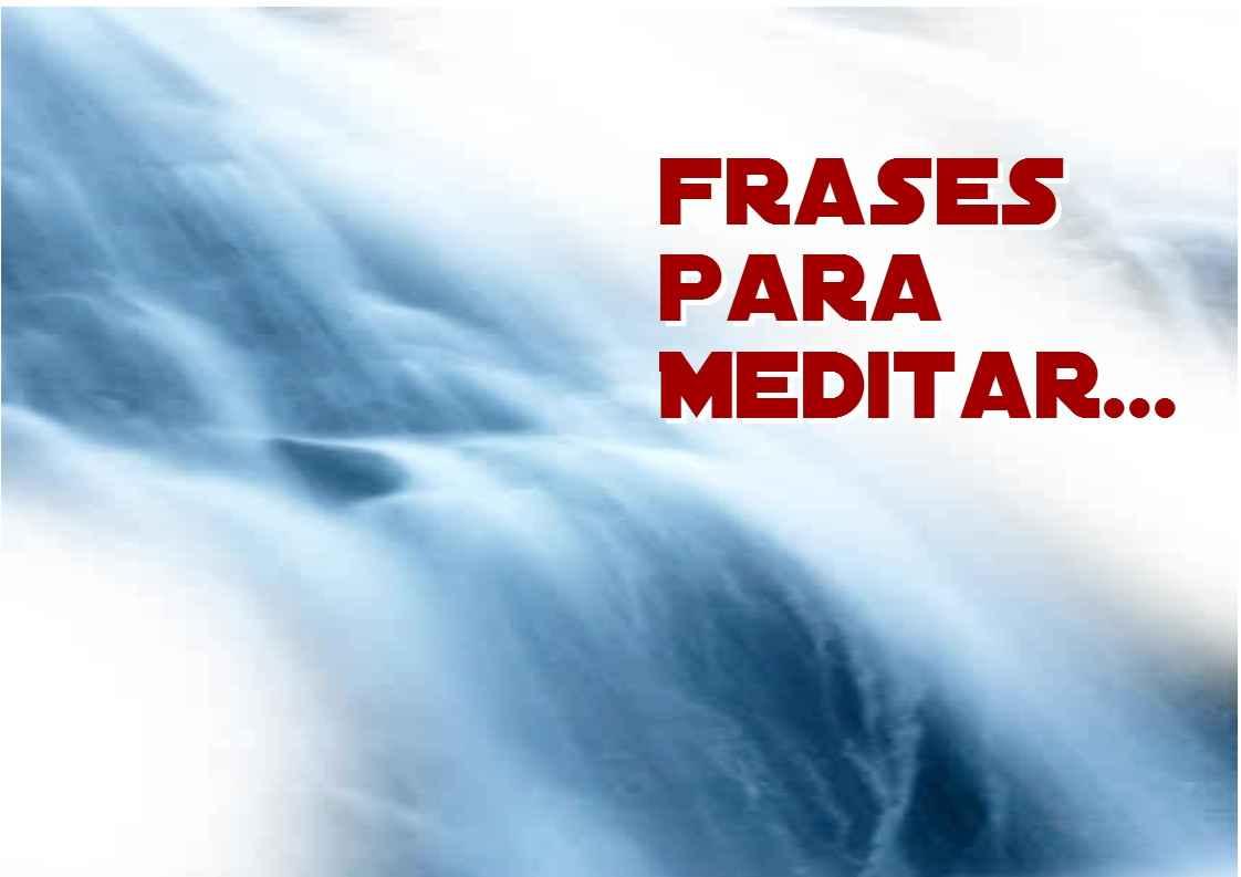 http://2.bp.blogspot.com/-zBox8gVZwkg/TboiSN2CuuI/AAAAAAAAAIY/_omoQDN5pcY/s1600/Frases+para+meditar.jpg