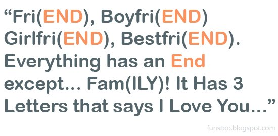 Friend, Boyfriend, Girlfriend, Bestfriend Everything Has An End Except FamILY It Has 3 Letters That Says I Love You