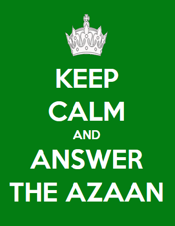 Keep Calm And Answer The Azaan