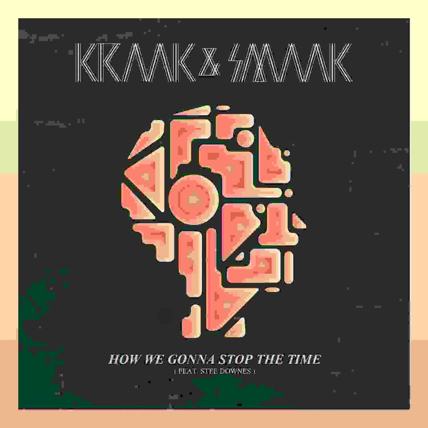 Kraak & Smaak - How We Gonna Stop The Time (feat. Stee Downes)