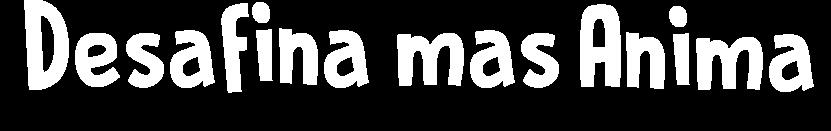Desafina Mas Anima