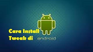 Cara Install Tweak di Android Lengkap dan Jelas