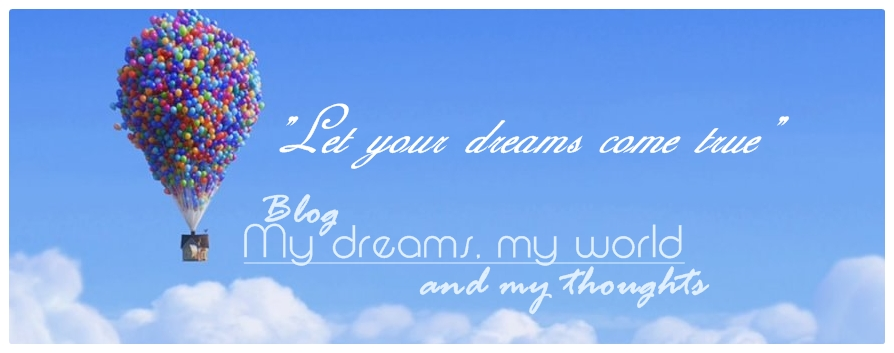 My dreams, my world and my thoughts~
