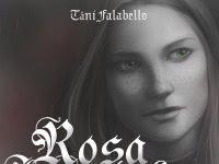 Book Tour: Resenha Nacional: Rosa Imortal -  Tâni Falabello