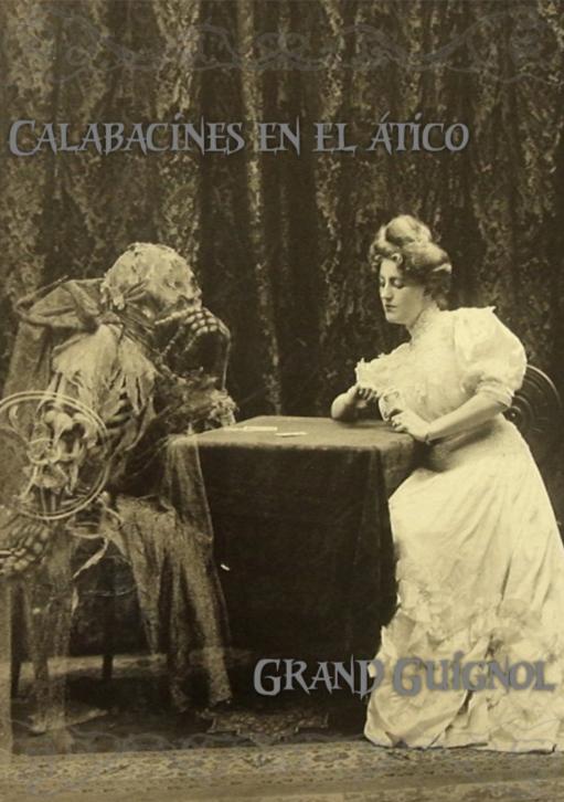 """Grand Guignol """"Calabacines en el ático"""""""