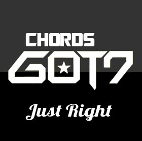 GOT7 - Just Right Chords and Lyrics