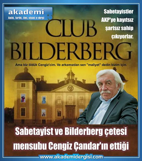 Sabetayistler AKP'ye kayıtsız şartsız sahip çıkıyorlar. Sabetayist ve Bilderberg mensubu Cengiz Çandar'ın ettiği