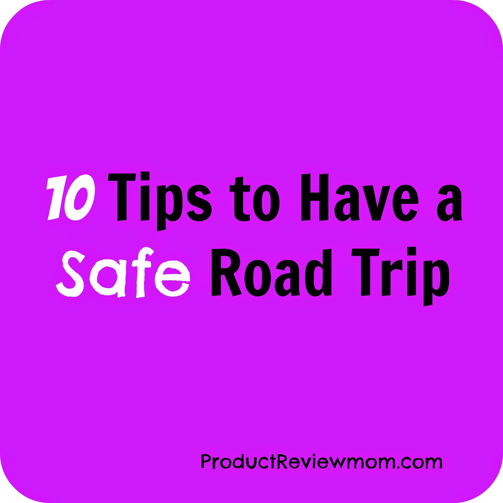 10 Tips to Have a Safe Road Trip (Summer Blog Series) - Product Review ...
