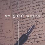 My 500 Words