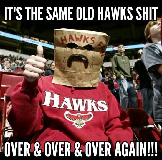 it's the same old hawks shit over & over & over again!!!