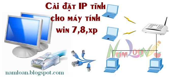 Cài đặt IP tĩnh cho máy tính cài win 7, 8 và xp - sửa lỗi trùng IP