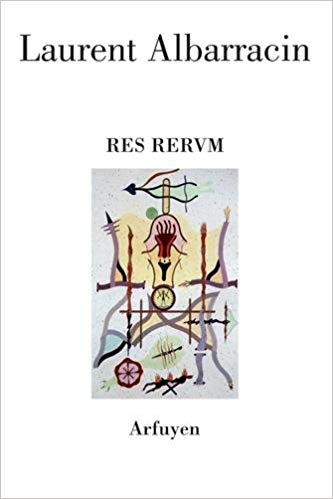 Laurent ALBARRACIN, RES RERVM, Couverture Jorge Camacho, Éditions Arfuyen, 2018