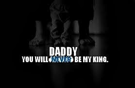 daddy will be my king