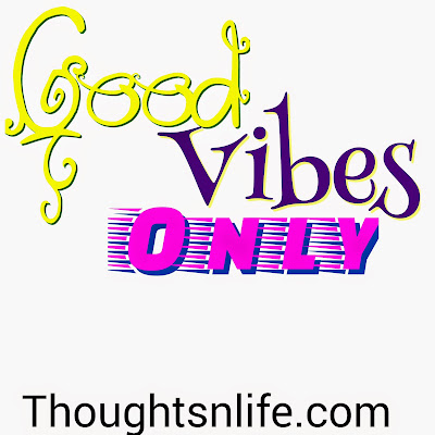 good vibes only , thoughtsnlife