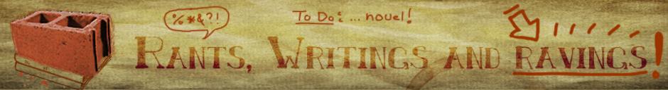Rants, Writings and Ravings