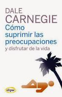 Dale Carnegie libro Como suprimir las preocupaciones motivacion autoayuda