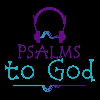 PSALMS to God