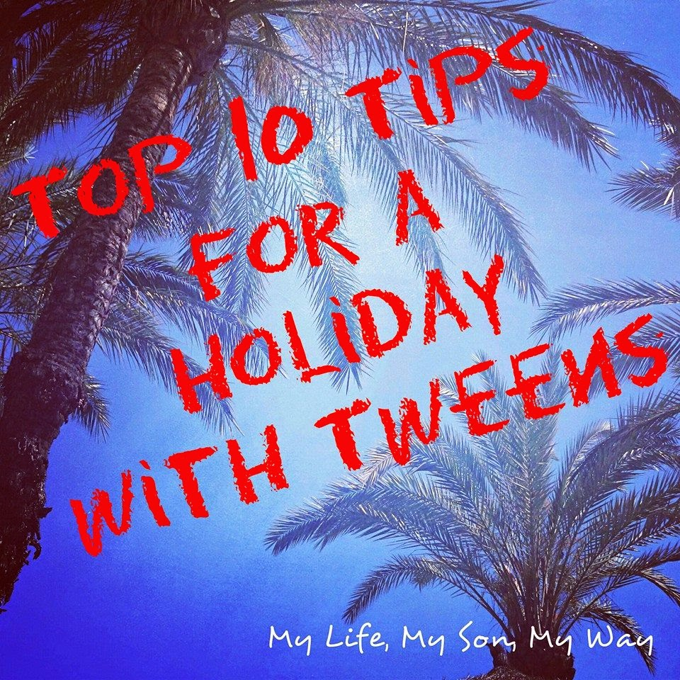 Top Ten Hits For A Holiday With Tweens, My Life My Son My Way, Holiday, family, Top 10 tips, abroad, foreign country, tweens, tips, Alice, Kyd,