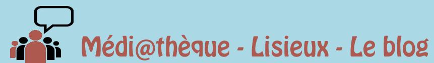Médiathèque - Lisieux - Le blog