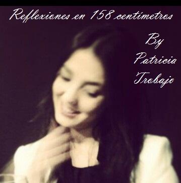 Reflexiones en 158 centímetros por Patricia Trobajo