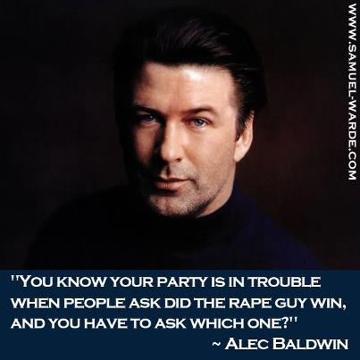 Alec Baldwin says 'You know your party is in trouble when you ask did the rape guy win and you have to ask which one.