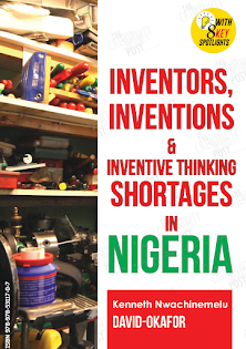 INVENTORS, INVENTIONS & INVENTIVE THINKING SHORTAGES IN NIGERIA