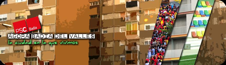 Ágora Badia del Vallès : PSC : La ciudad en la que vivimos