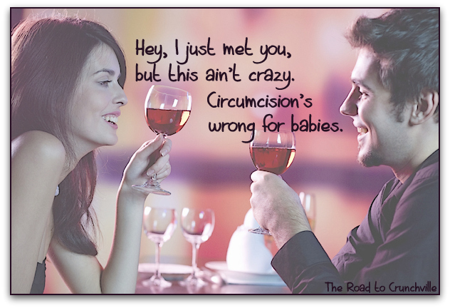 Hey, I just met you, but this ain't crazy. Circumcision's wrong for babies.