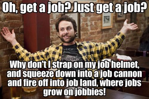It's Always Sunny in Philadelphia - Oh Get A Job?